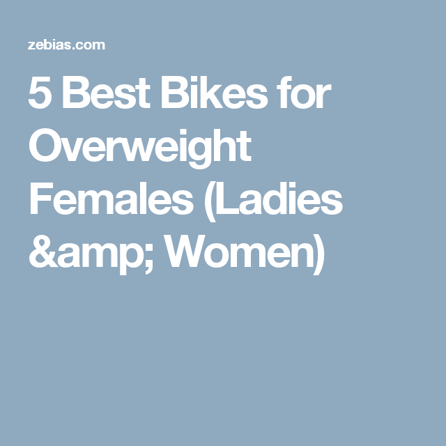 5 Best Bikes For Overweight Females Ladies Women Fat Biking