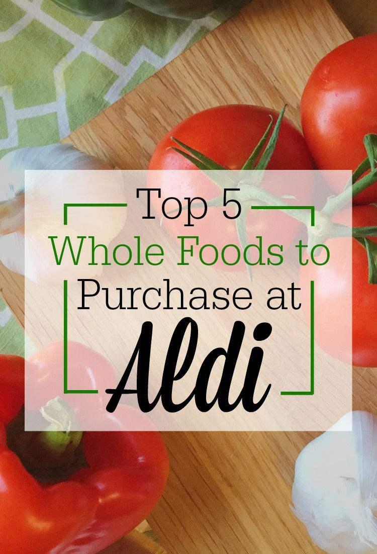 Top 5 Whole Foods to Purchase at Aldi Whole food recipes