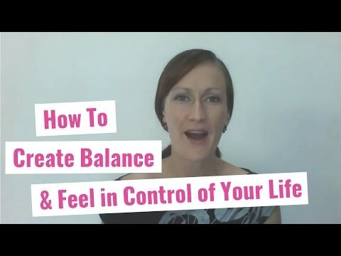 How to Create Balance & Feel in Control of Your Life - YouTube Video https://www.youtube.com/watch?v=5WwhmurvUP4