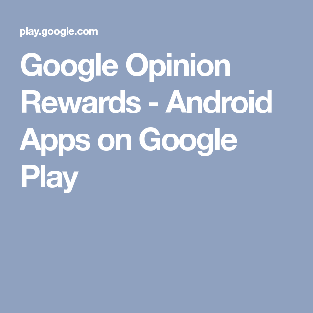 Google Opinion Rewards Android Apps on Google Play App