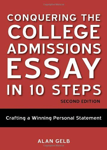 Conquering the College Admissions Essay in 10 Steps, Second Edition - new 10 personal statement for scholarship
