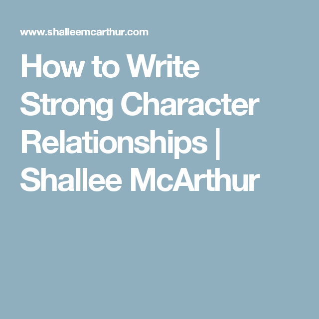 How to Write Strong Character Relationships | Shallee McArthur