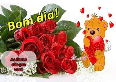Bom Dia As Flores Sao Pra Voce Com Imagens Flores Mensagens