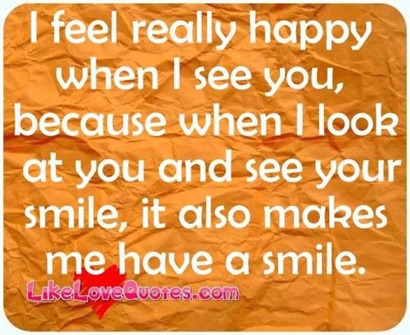 I Feel Really Happy When I See You Because When I Look When I See You Valentine Quotes Feelings