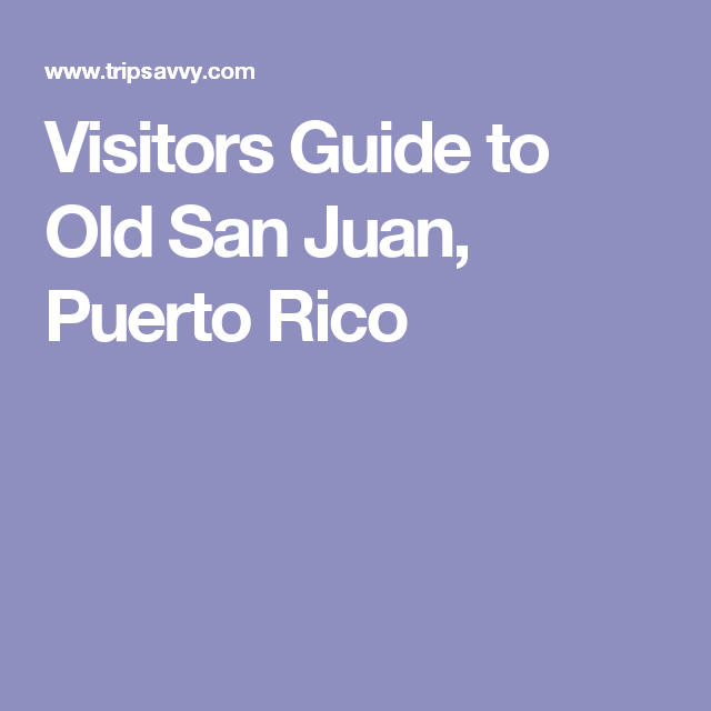Visitors Guide to Old San Juan, Puerto Rico
