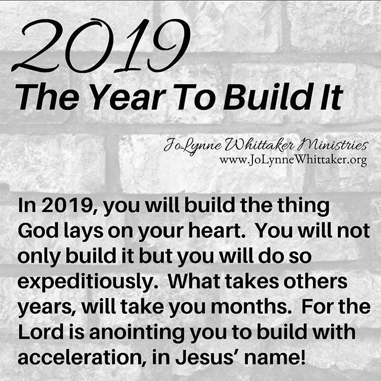 ✨🎊2 0 1 9 — THE YEAR YOU WILL BUILD IT!🎊✨     🔥🔥PROPHETIC WORD
