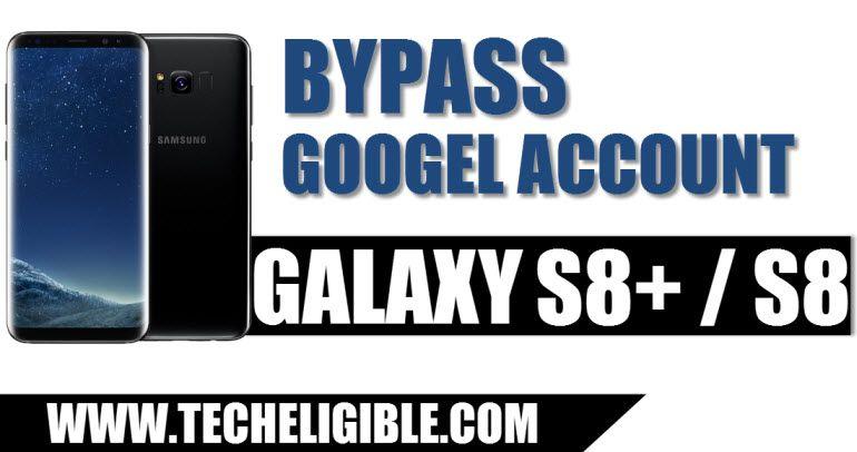 Bypass Google Account Galaxy S8 Plus, Galaxy S8 (Update Aug