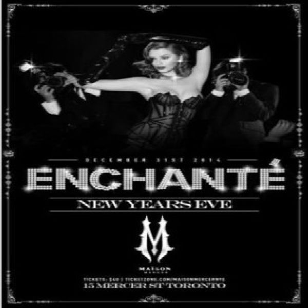 Enchant nye 15 at Maison Mercer, 15 Mercer St, Toronto, Ontario, M5V 1H2, Canada on Dec31, 2014 to Jan01, 2015 at 9:30pm to 4:00am. We invite you to celebrate the arrival of 2015 in exquisite style and sophistication at Maison Mercer. Purchase your new years eve tickets while supplies last, quantities are limited.  URL: Booking: http://atnd.it/18714-1  Category: Nightlife  Price: See Website