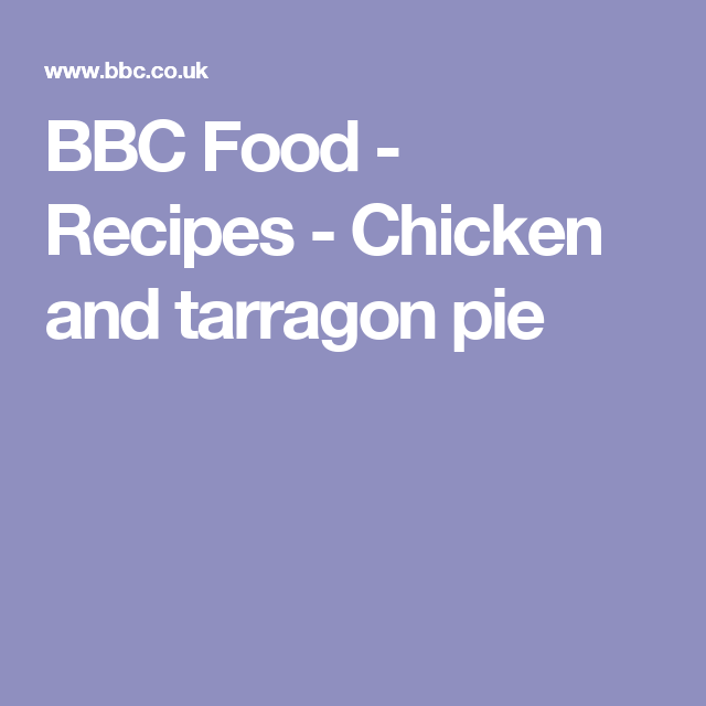 Chicken and tarragon pie recipe recipe chicken pies and creamy bbc food recipes chicken and tarragon pie forumfinder Image collections