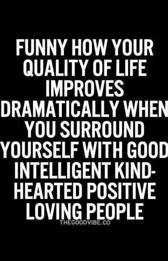 Friends Family Significant Others When They Re Positive You Re Positive This Quote Also Inspires Me To Be A High Qualit Words Quotable Quotes Life Quotes