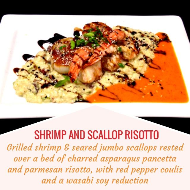 SHRIMP & SCALLOP RISOTTO -- Grilled shrimp  and seared jumbo scallops rested over a bed of charred asparagus pancetta and parmesan risotto, with red pepper coulis and and a wasabi soy reduction.