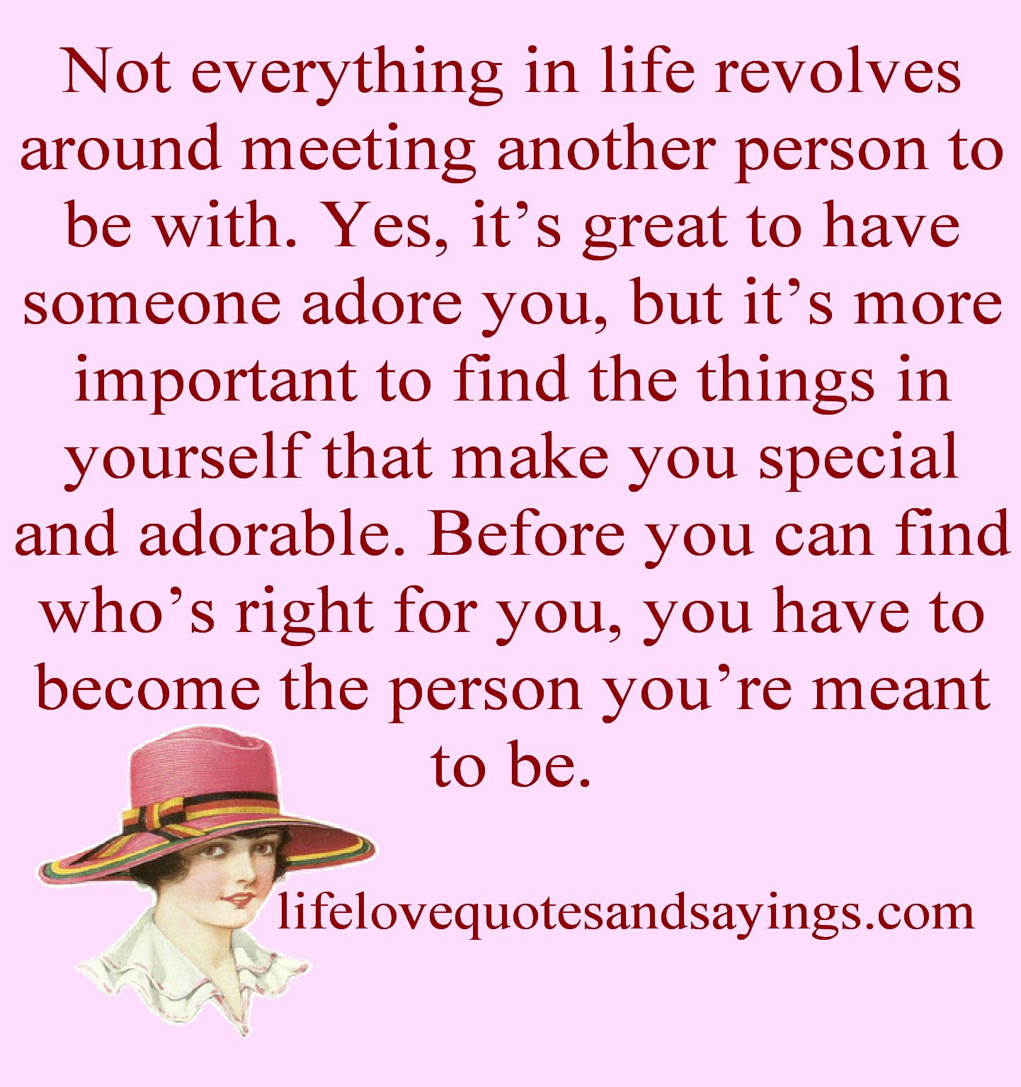 Have A Great Life Quotes Not Everything In Life Revolves Around Meeting Another Person To
