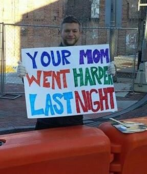 Your mom went harder last night