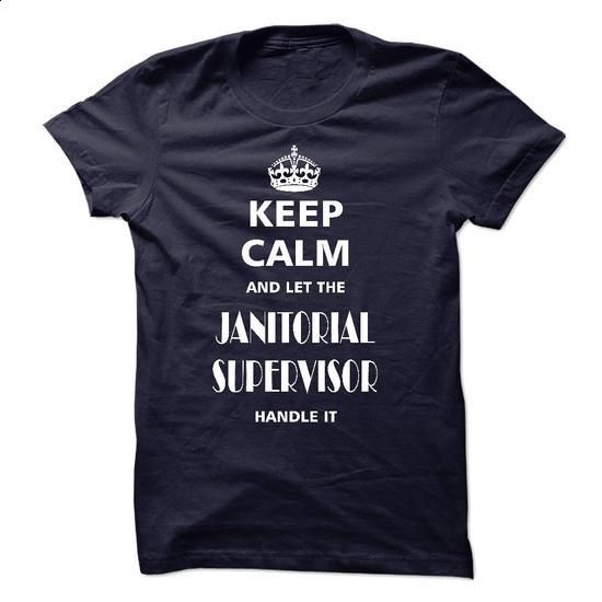 keep calm and let the JANITORIAL SUPERVISOR handle it - #boyfriend shirt #tshirt ideas. I WANT THIS => https://www.sunfrog.com/LifeStyle/keep-calm-and-let-the-JANITORIAL-SUPERVISOR-handle-it.html?68278