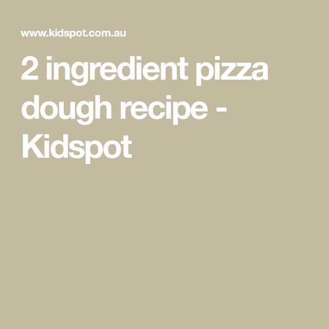 2 ingredient pizza dough recipe - Kidspot