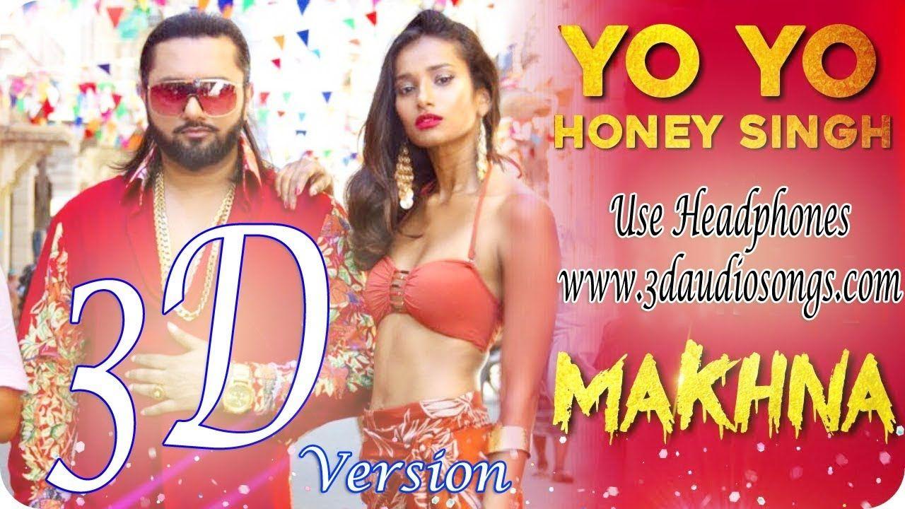 Makhna Yo Yo Hony Singh 3d Audio Mp3 Download Mp3 Song Singh New Movies