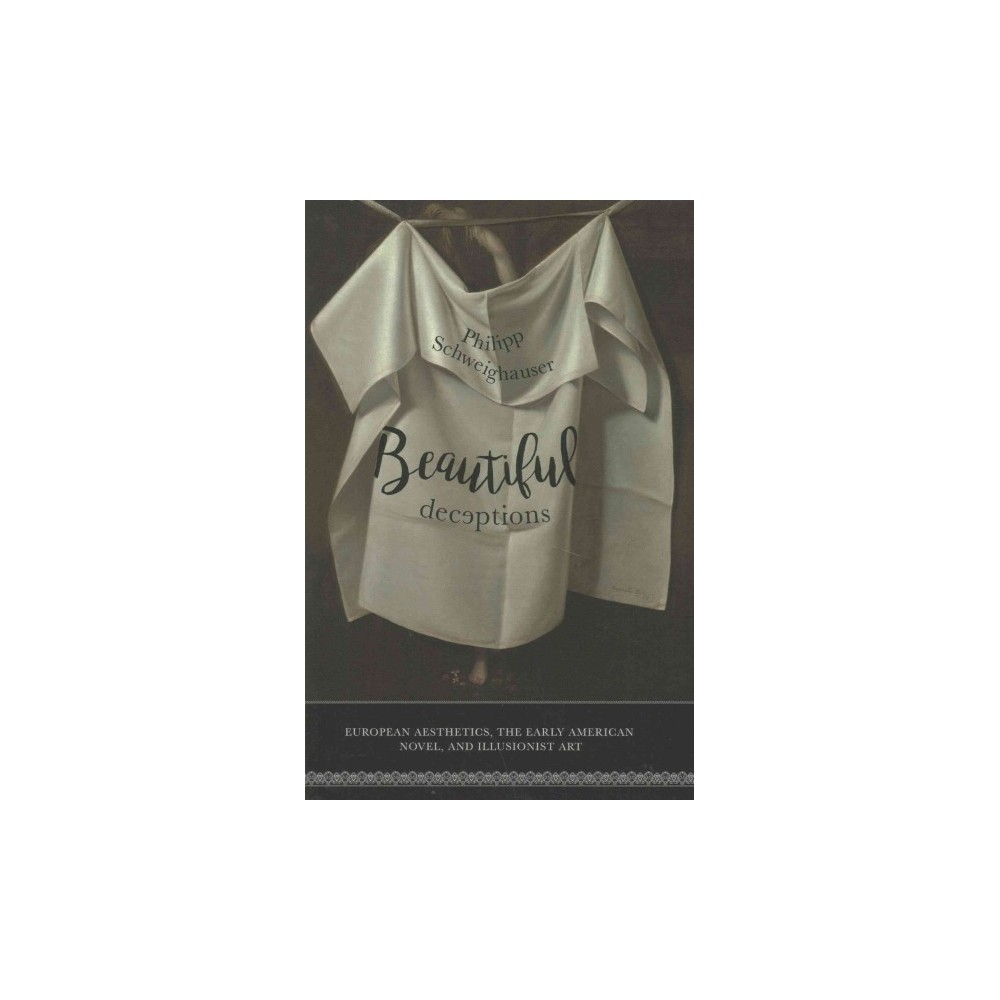 Beautiful Deceptions : European Aesthetics, the Early American Novel, and Illusionist Art (Hardcover)