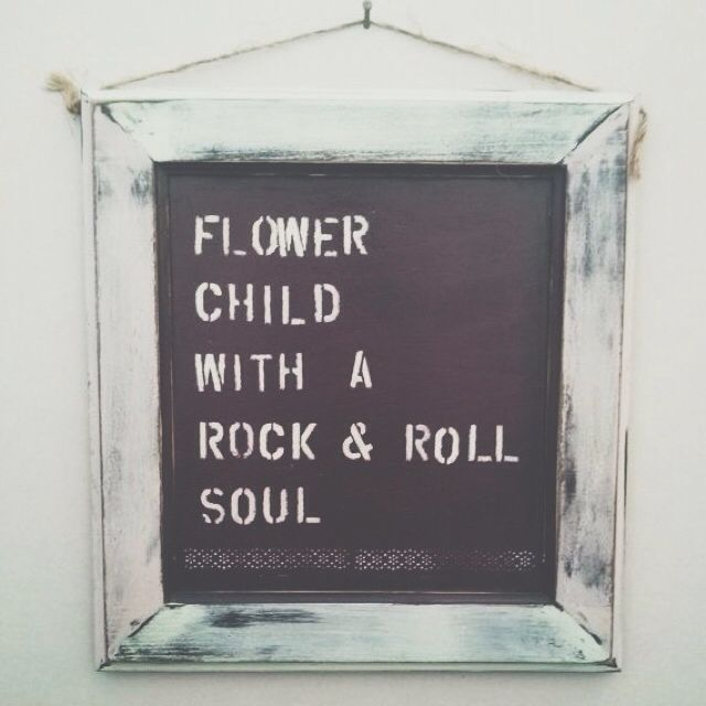 Rock And Roll Quotes: Flower Child, With A Rock N Roll Soul