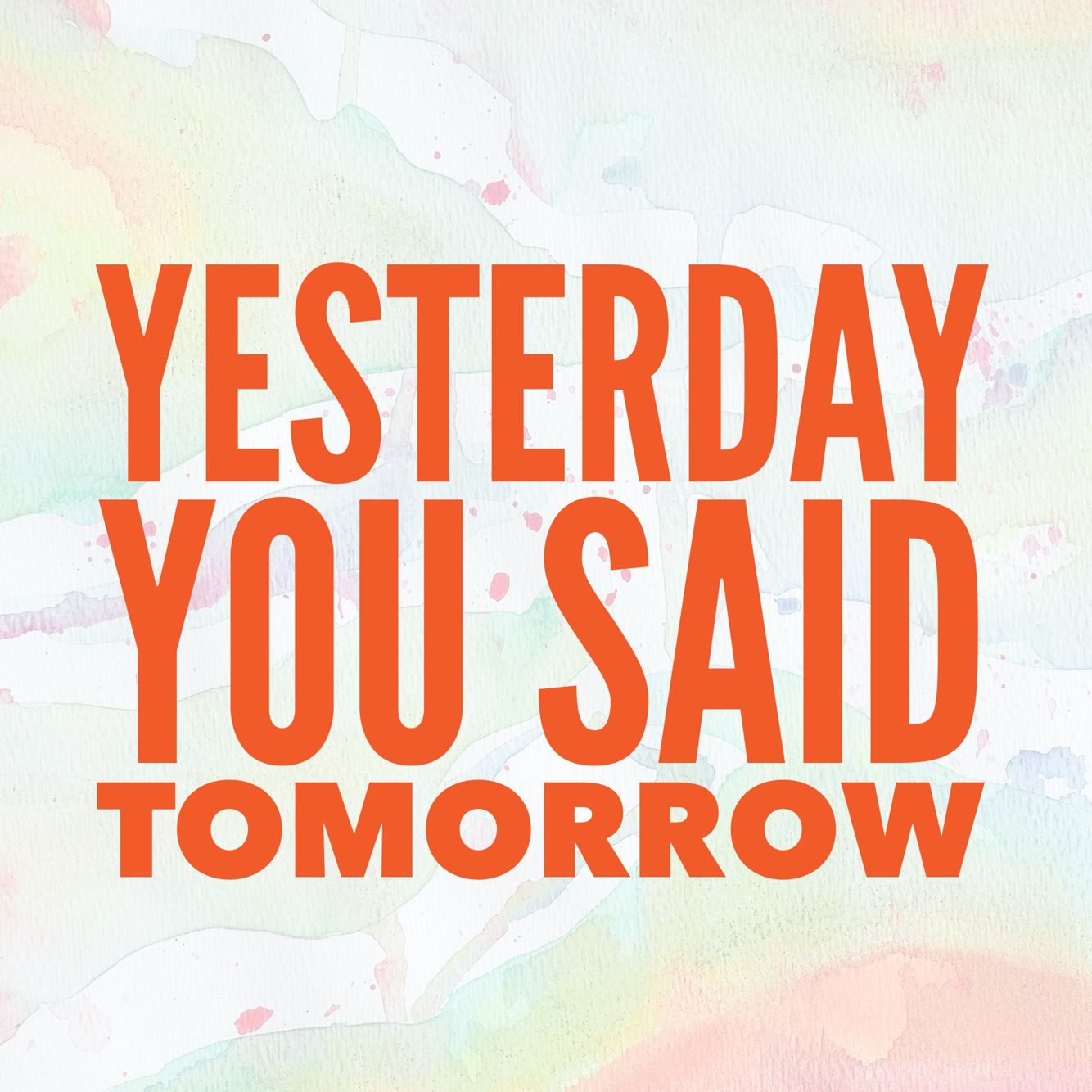 Yesterday You Said Tomorrow Cool Fun Inspirational Quotes