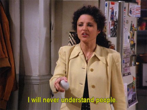 You Just Don T Get People Humanity Seinfeld Quotes Seinfeld Elaine Benes