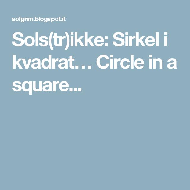 Sols(tr)ikke: Sirkel i kvadrat… Circle in a square...
