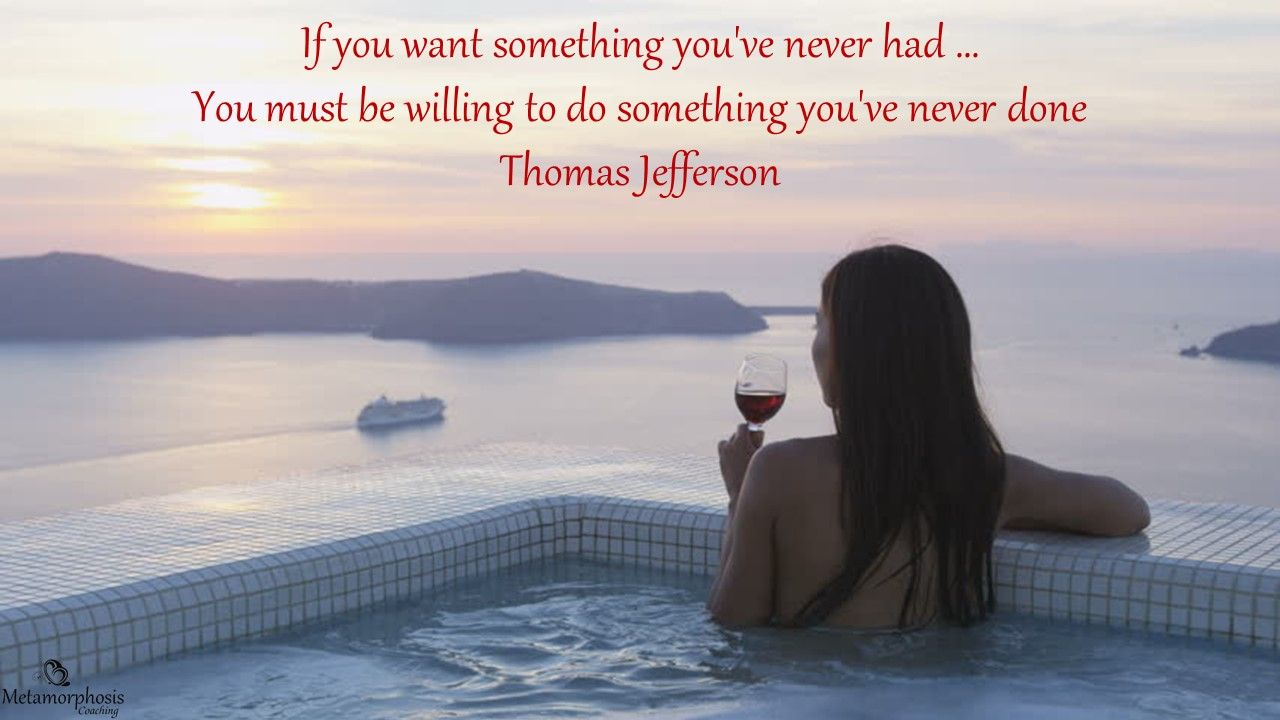 Image result for If you want something you've never hadyou must be willing to do something you've never done