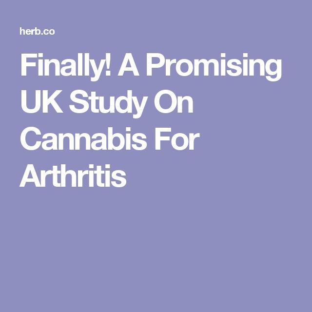 Finally! A Promising UK Study On Cannabis For Arthritis