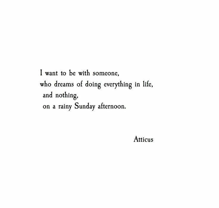 I want to be with someone, who dreams of doing everything in life, and nothing, on a rainy Sunday afternoon :)