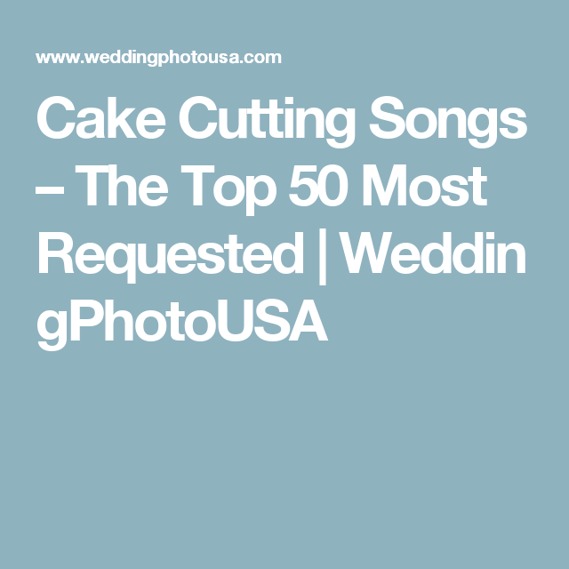 Cake Cutting Songs The Top 50 Most Requested