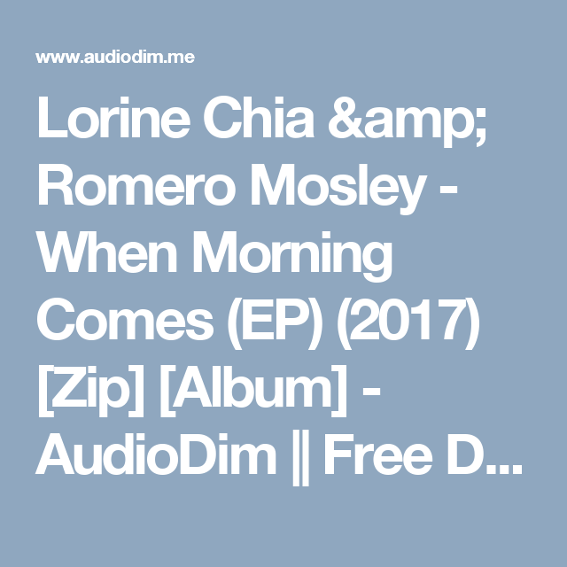 Lorine chia romero mosley when morning comes ep 2017 zip lorine chia romero mosley when morning comes ep 2017 zip album audiodim free download latest english songs zip album malvernweather Gallery