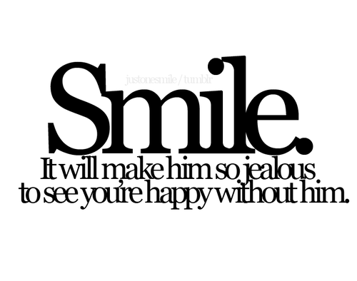 Smile will make him jealous because you're happy without him