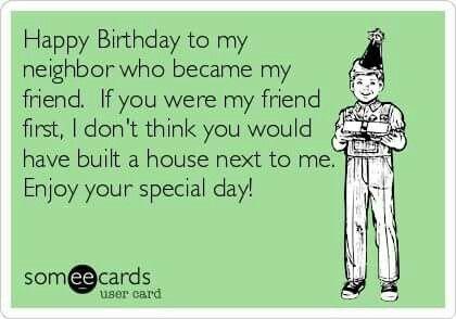 Pin By Iris Busschaert On Birthday Happy Birthday Neighbor Happy Birthday My Friend Happy Birthday Funny
