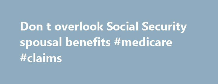 Don T Overlook Social Security Spousal Benefits Medicare Claims
