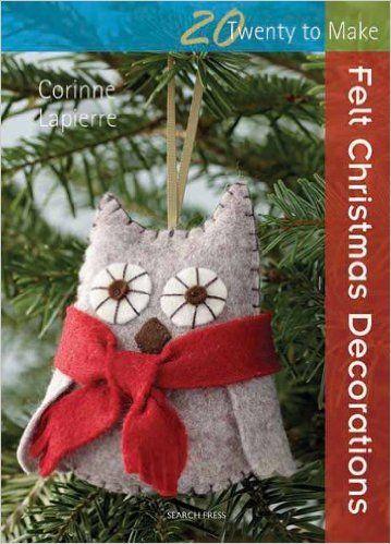 Felt Christmas Decorations Twenty to Make Corrine Lapierre