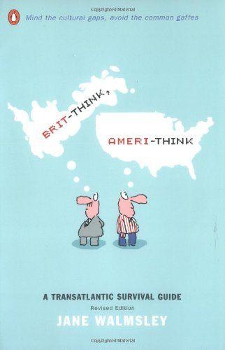 Brit-Think, Ameri-Think: A Transatlantic Survival Guide, Revised Edition