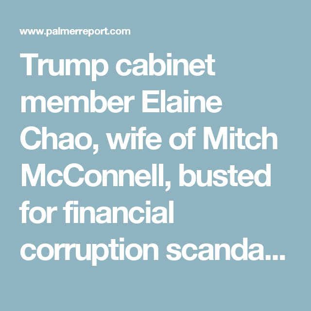 Trump cabinet member Elaine Chao, wife of Mitch McConnell, busted ...