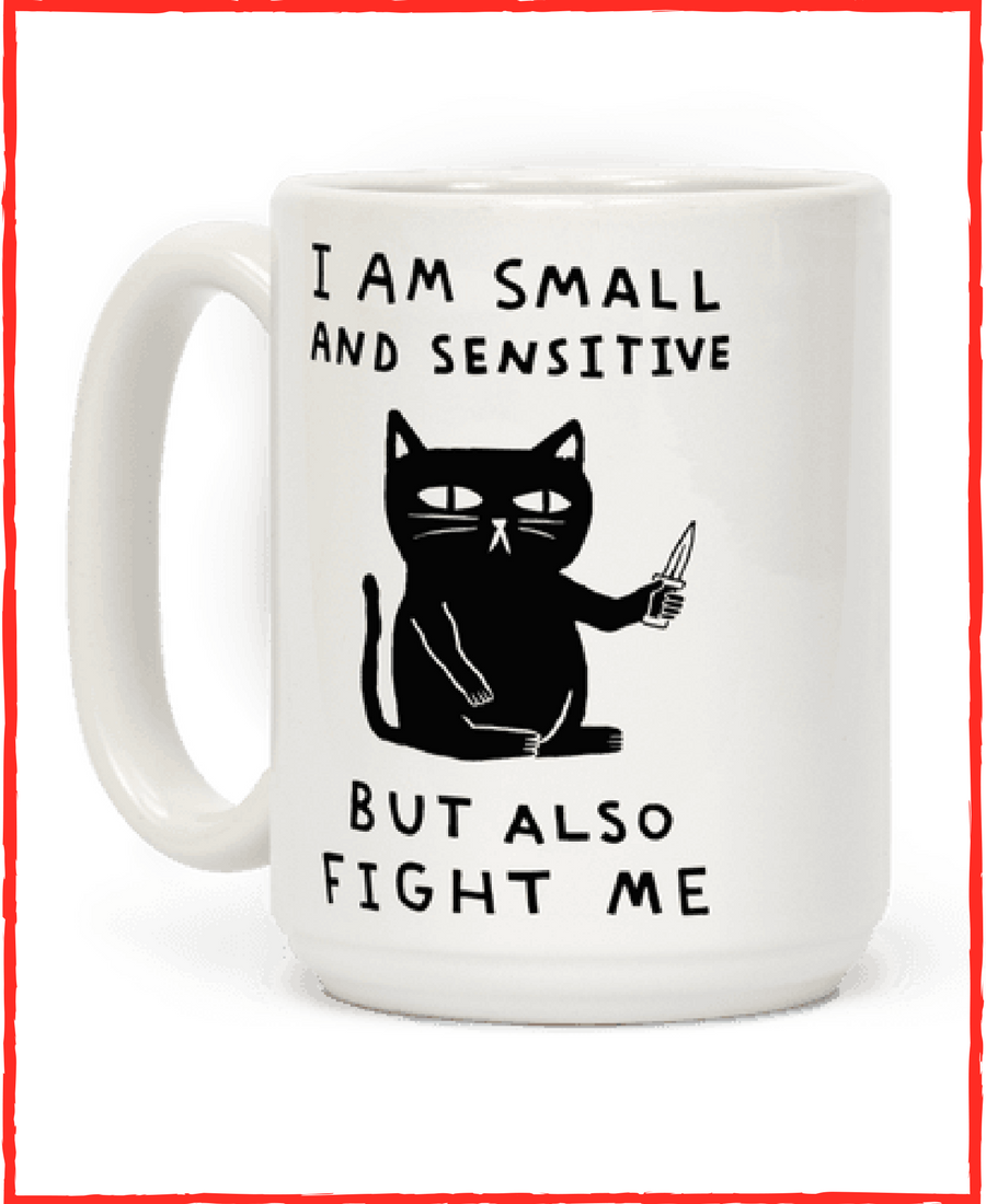 I Am Small And Sensitive But Also Fight Me Cat Coffee Mugs | LookHUMAN