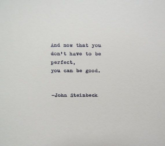 And now that you dont have to be perfect, you can be good. -John Steinbeck (From East of Eden) This quote is typed on a 1939 German typewriter onto cream colored cardstock. Cardstock measures approx. 6x6 inches. Perfect for framing, scrapbooking, gift creating, and other crafts.