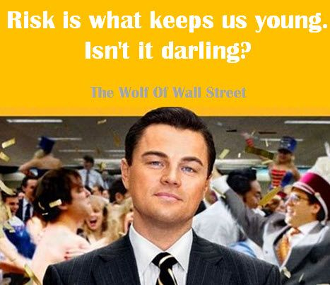 Risk Is What Keeps Us Young Isn T It Darling The Wolf Of Wall Street Wolf Of Wall Street Wall Street Street Quotes