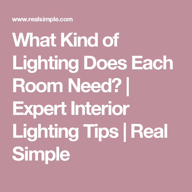 What kind of lighting does each room need expert interior lighting tips real