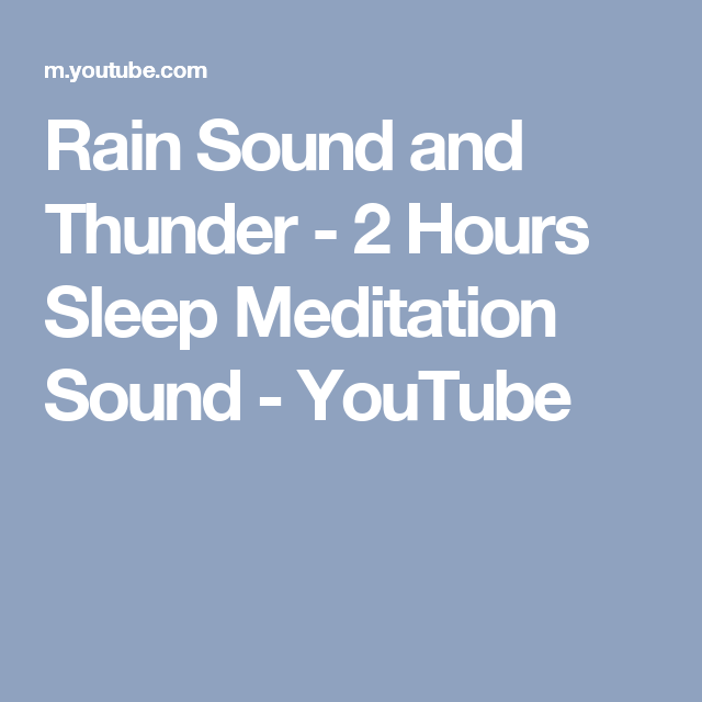 rain sound and thunder 2 hours sleep meditation sound youtube