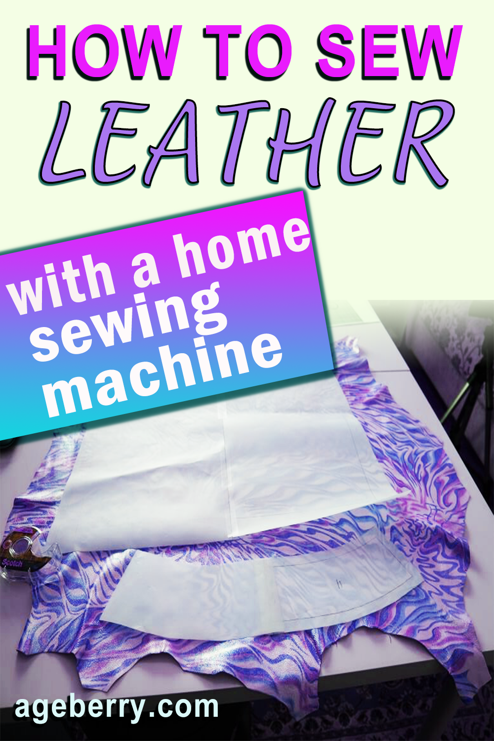 How to sew leather with a home sewing machine - handy sewing tips