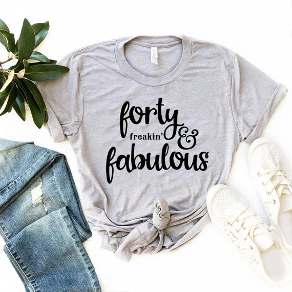 6f1bf3761 Forty Freakin Fabulous T Shirt, Forty and Fabulous Shirt, Birthday Gift,  Forty Birthday T Shirt, 40