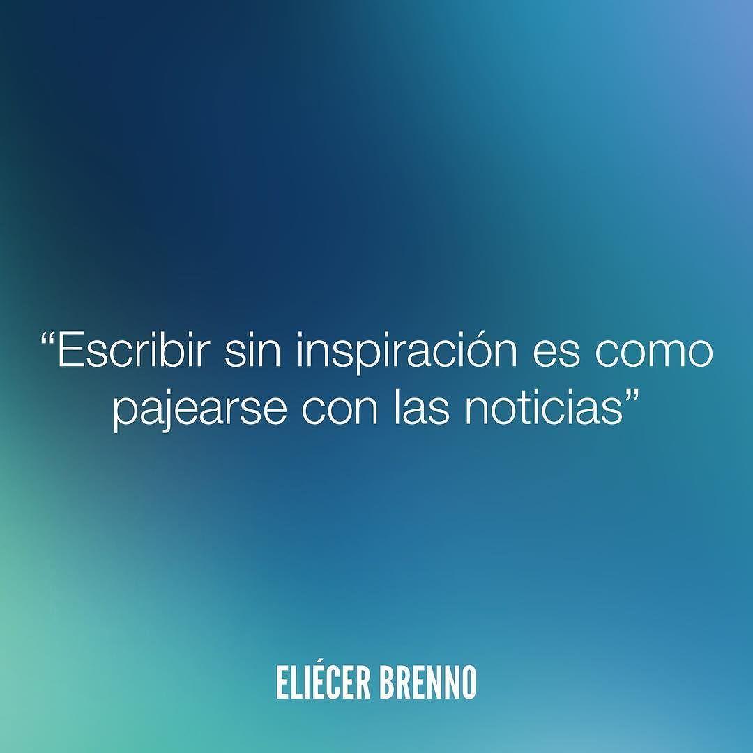 Escribir sin inspiración es como pajearse con las noticias Eliécer Brenno  #noticias #quotes #writers #escritores #EliecerBrenno #reading #textos #instafrases #instaquotes #panama #poemas #poesias #pensamientos #autores #argentina #frases #frasedeldia #lectura #letrasdeautores #chile #versos #barcelona #madrid #mexico #microcuentos #nochedepoemas #megustaleer #accionpoetica #colombia #venezuela