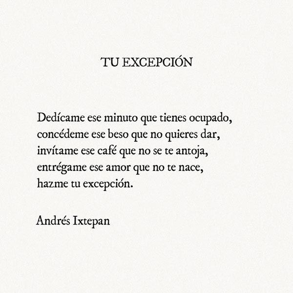 Tu excepción Dedícame ese minuto que tienes ocupado, concédeme ese beso que no quieres dar #andresixtepan #tuexcepcion #poesia #quotes #poetry #poemas #frases #escritos #amor #desamor