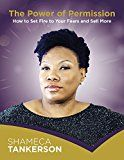 Free Kindle Book -   The Power of Permission: How to Set Fire to Your Fears and Sell More