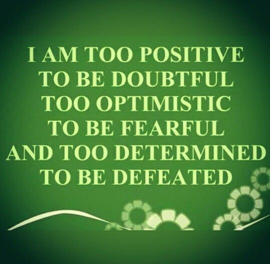 Always be positive, optimistic & determined!!