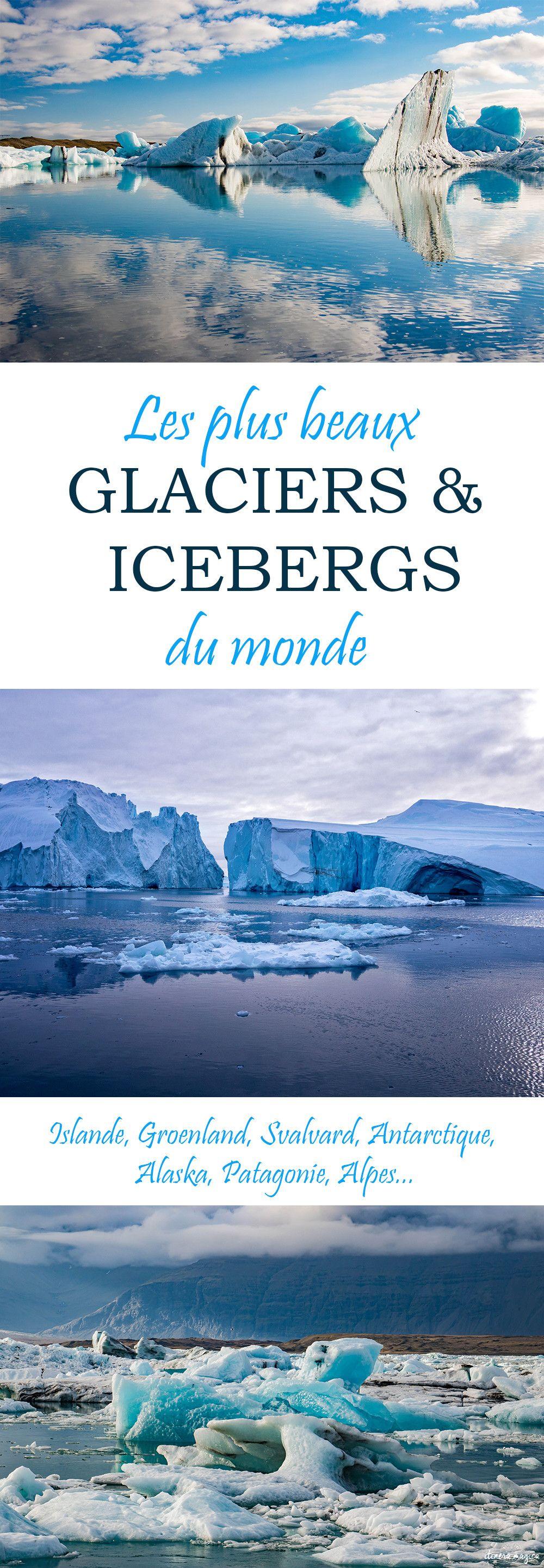 les plus beaux glaciers et icebergs du monde voyage voyage insolite les plus beaux paysages. Black Bedroom Furniture Sets. Home Design Ideas