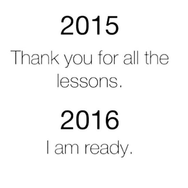 2015 Thank You For All The Lessons. 2016, I Am Ready new years new ...