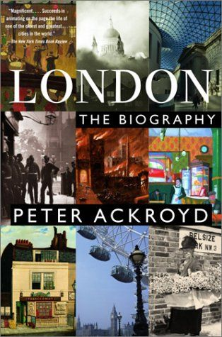 London The Biography When The Location Becomes The Character No Bags To Check Peter Ackroyd Books Biography